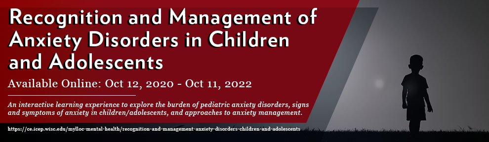Recognition and Management of Anxiety Disorders in Children and Adolescents Course